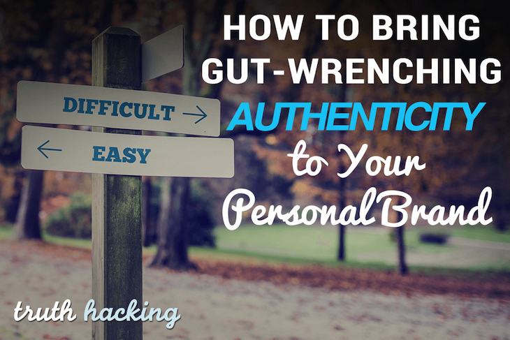 How To Bring Gut-Wrenching Authenticity to Your Personal Brand